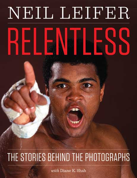 Neil Leifer, Relentless: The Stories Behind The Photographs